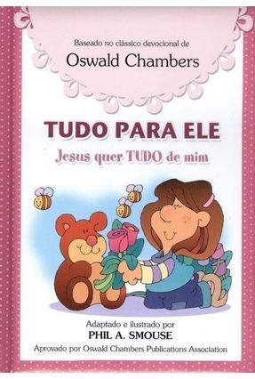 Tudo Para Ele - Jesus Quer Tudo de Mim - Meninas - Chambers,Oswald Smouse,Phil A. | Hoshan.org