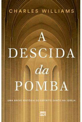 A Descida Da Pomba - Uma Breve História Do Espírito Santo Na Igreja - Williams,Charles   Hoshan.org