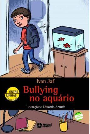 Bullying No Aquário - Col. Entrelinhas - Jaf,Ivan | Hoshan.org