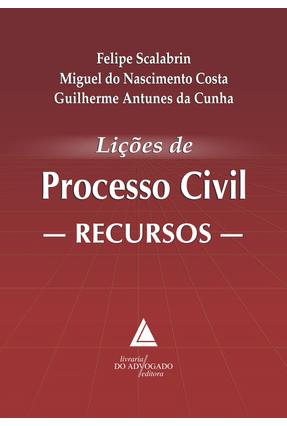Lições de Processo Civil - Recursos - Cunha,Guilherme Antunes Da Scalabrin,Felipe Costa,Miguel Do Nascimento   Tagrny.org