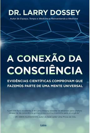 A Conexão da Consciência - Dossey,Larry | Hoshan.org