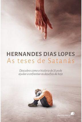 As Teses de Satanás - Descubra Como A História de Jô Pode Ajudar A Enfrentar Os Desafios de Hoje - Dias Lopes,Hernandes | Nisrs.org