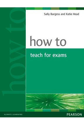 How To Teach For Exams - Burgess,Sally Head,Katie | Tagrny.org