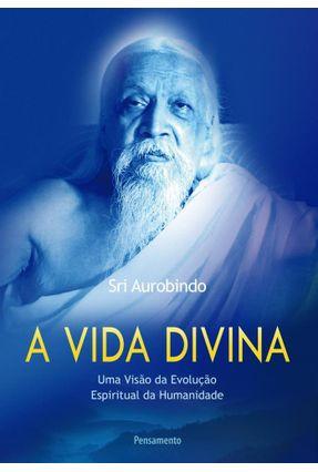 A Vida Divina - Aurobindo,Sri   Tagrny.org