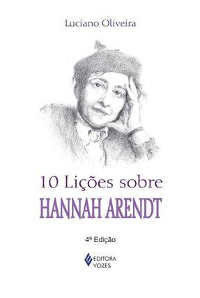 10 Lições Sobre Hannah Arendt - Oliveira.,Luciano pdf epub