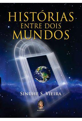 Histórias Entre Dois Mundos - Sinuhe S. Vieira | Tagrny.org