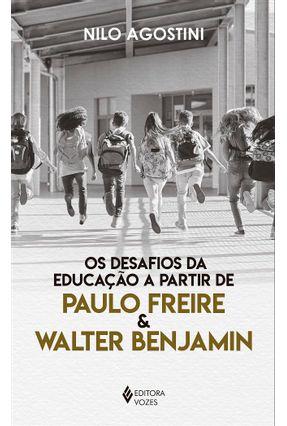 Desafios Da Educação A Partir De Paulo Freire E Walter Benjamin - Frei Nilo Agostini pdf epub