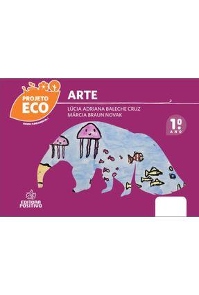 Projeto Eco - Arte - Ensino Fundamental - 1º Ano - Baleche Cruz,Lúcia Adriana Braun Novak,Márcia | Hoshan.org