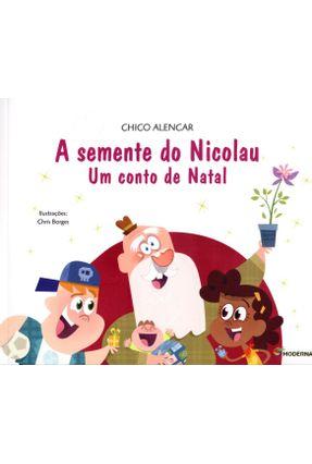 A Semente do Nicolau - Col. Viramundo - 3ª Ed. 2012 - Nova Ortografia - Alencar,Chico Alencar,Chico | Tagrny.org