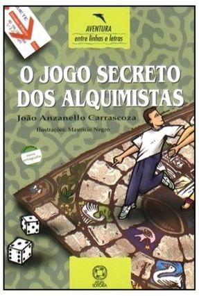 O Jogo Secreto Dos Alquimistas - Col. Entre Linhas e Letras - Conforme a Nova Ortografia - Carrascoza,Joao Anzanello pdf epub