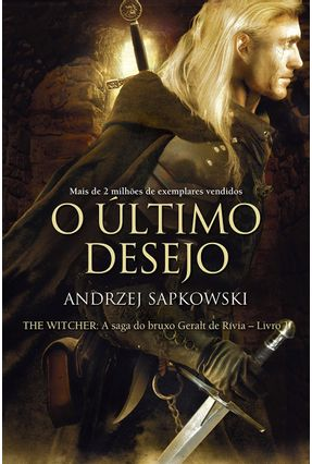 O Último Desejo - The Witcher - A Saga Do Bruxo Geralt De Rivia - Vol. 1 - Capa Clássica - Sapkowski,Andrzej Sapkowski,Andrzej | Hoshan.org