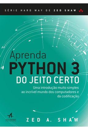 Aprenda Python 3 do Jeito Certo - Shaw, Zed | Nisrs.org