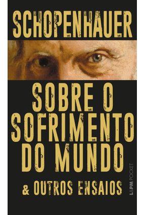 Sobre O Sofrimento Do Mundo & Outros Ensaios - Schopenhauer,Arthur | Tagrny.org