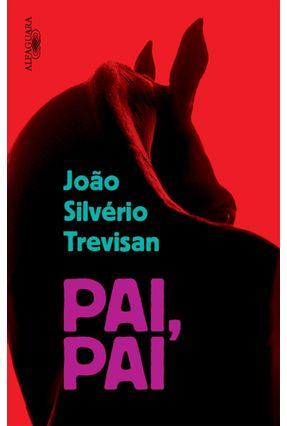 Pai, Pai - Trevisan,João Silvério | Hoshan.org