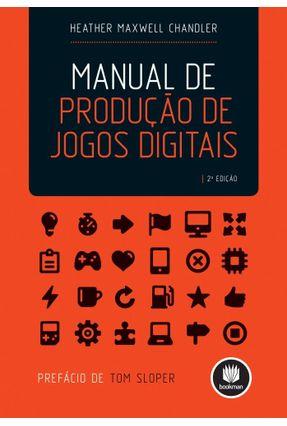 Manual de Produção de Jogos Digitais - 2ª Ed. 2012 - Chandler,Heather Maxwell   Hoshan.org
