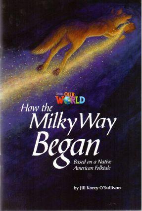 Our World 5 - Reader 4 - How The Milky Way Began - Based On A Native American Folktale - O´sullivan,Jill Korey   Nisrs.org