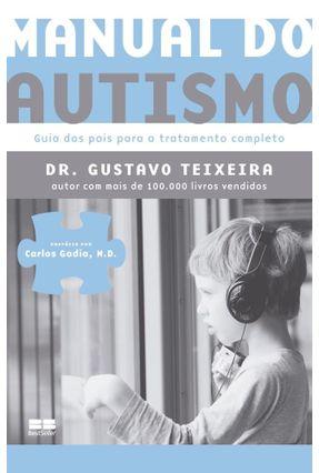 Manual Do Autismo: Guia Dos Pais Para O Tratamento Completo - Dr. Gustavo Teixeira | Tagrny.org