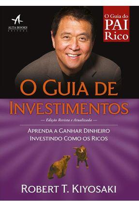 O Guia do Pai Rico - O Guia De Investimentos - Aprenda A Ganhar Dinheiro Investindo Como Os Ricos - Kiyosaki,Robert T. | Hoshan.org