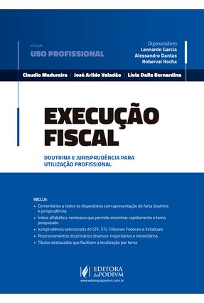 Execução Fiscal - Madureira,Cláudio Valadão,José Arildo Bernardina,Lívia Dalla DANTAS,Alessandro Garcia,Leonardo Rocha,Roberval | Nisrs.org