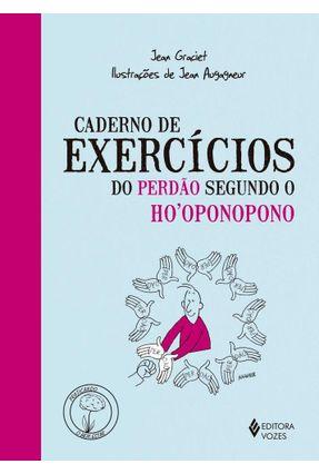 Caderno De Exercícios Do Perdão Segundo O Ho´oponopono - Graciet,Jean | Hoshan.org