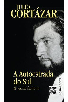 A Autoestrada do Sul e Outras Histórias - Col. L&pm Pocket - Nova Ortografia - Cortázar,Julio | Hoshan.org