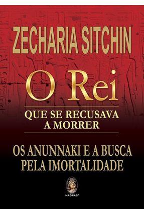 o Rei Que Se Recusava Morrer - Sitchin,Zacharia   Tagrny.org