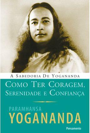 Como Ter Coragem, Serenidade e Confiança - Yogananda,Paramhansa | Tagrny.org