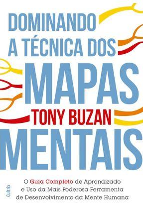 Dominando A Técnica Dos Mapas Mentais - Guia Completo De Aprendizado E O Uso Da Mais Poderosa Ferramenta De Desenvolvime - Buzan,Tony pdf epub
