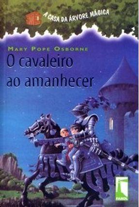 O Cavaleiro Antes do Amanhecer - Col. A Casa da Árvore Mágica - Osborne,Mary Pope   Nisrs.org