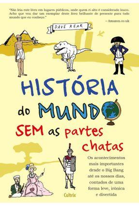 História do Mundo Sem As Partes Chatas - Rear,Dave | Hoshan.org