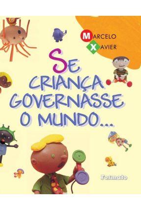 Se Criança Governasse o Mundo ... -  Conforme a Nova Ortografia - Xavier,Marcelo Xavier,Marcelo | Hoshan.org