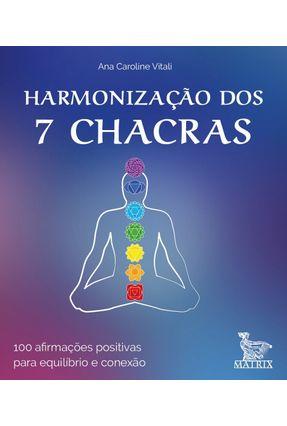 Harmonização Dos 7 Chacras - 100 Afirmações Positivas Para Equilíbrio E Conexão - Vitali,Ana Caroline | Hoshan.org