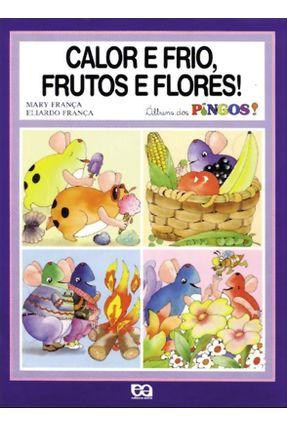 Calor e Frio, Frutos e Flores! Col. Álbuns Dos Pingos