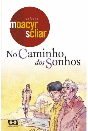 No Caminho dos Sonhos - Col. Moacyr Scliar - SCLIAR ,MOACYR | Hoshan.org