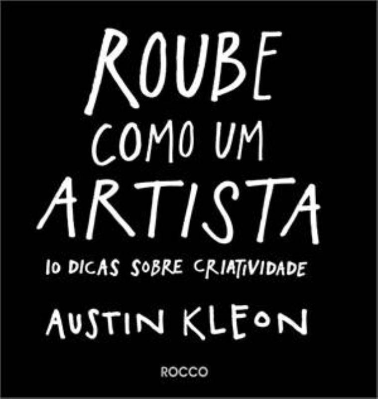 Roube como um artista: 10 dicas sobre criatividade Austin Kleon Livro 8 Designe