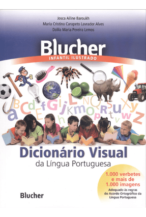 Dicionário Visual da Língua Portuguesa - Blucher Infantil Ilustrado - Cristina Carapeto Lavrador Alves,Maria Barouk,Josca Ailine | Hoshan.org