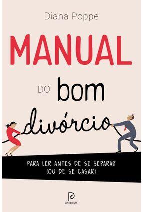 Manual Do Bom Divórcio - Diana Poppe | Hoshan.org