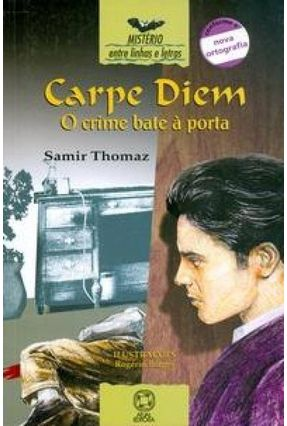 Carpe Diem o Crime Bate À Porta - Col. Entre Linhas e Letras - Thomaz,Samir pdf epub