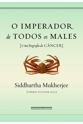 O Imperador de Todos Os Males - Uma Biografia do Câncer - Mukherjee,Siddhartha Mukherjee,Siddhartha | Tagrny.org
