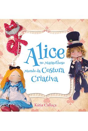 Alice No Maravilho Mundo da Costura Criativa -  pdf epub