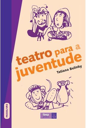 Teatro Para A Juventude - Col. Passelivre - 2ª Ed. 2014 - Belinky,Tatiana   Hoshan.org