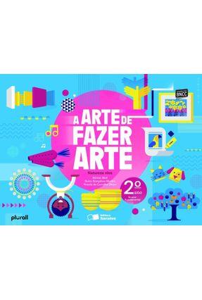 A Arte De Fazer Arte - 2º Ano - DENISE AKEL HADDAD Goncalves Morbin,Dulce De Carvalho Okino,Priscila | Hoshan.org