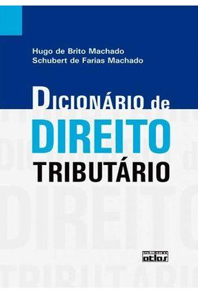 Dicionário de Direito Tributário - Machado,Hugo de Brito Schubert de Farias Machado | Nisrs.org