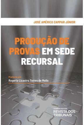 Produção De Provas Em Sede Recursal - Zampar Júnior,José Américo pdf epub