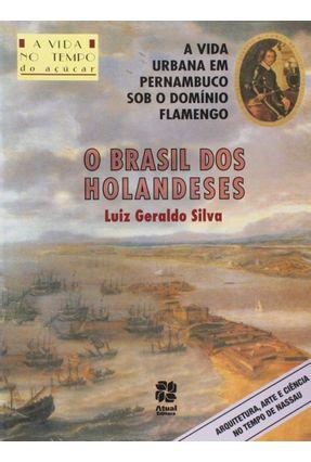 O Brasil dos Holandeses - Col. Vida no Tempo - Silva,Luiz Geraldo pdf epub