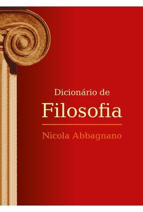 Dicionário de Filosofia - Edição Revista e Ampliada - Abbagnano,Nicola Abbagnano,Nicola | Tagrny.org