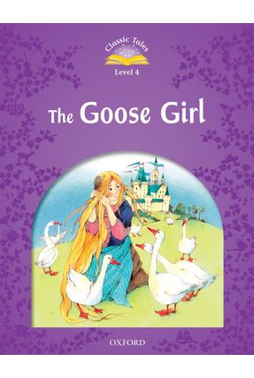 The Goose Girl - Classic Tales - Elementary 2 - Level 2 - Oxford   Nisrs.org
