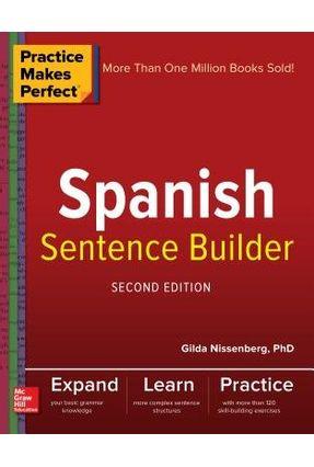 Practice Makes Perfect Spanish Sentence Builder, Second Edition - Nissenberg,Gilda | Tagrny.org