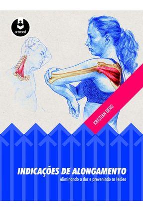 Indicações de Alongamento - Eliminando a Dor e Prevenindo As Lesões - Berg,Kristian   Tagrny.org