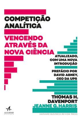 Competição Analítica - Vencendo Através da Nova Ciência - Harris,Jeanne G. Davenport,Thomas H. pdf epub